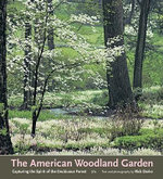 The American Woodland Garden : Capturing the Spirit of the Deciduous Forest - Rick Darke