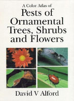 A Color Atlas of Pests of Ornamental Trees, Shrubs, and Flowers - D. V. Alford