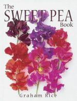 The Sweet Pea Book : Graham Rice ; Principal Photographer Judy White - Graham Rice