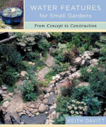 Water Features for Small Gardens : From Concept to Construction - Keith Davitt