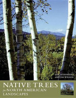 Native Trees for North American Landscapes : From the Atlantic to the Rockies - Guy Sternberg