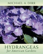 Hydrangeas for American Gardens : Capturing the Spirit of the Deciduous Forest - Michael A. Dirr