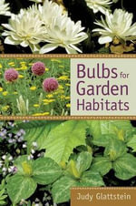 Bulbs for Garden Habitats : Foliage in Garden Design - Judy Glattstein