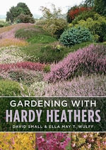 Gardening with Hardy Heathers :  A Reference Book - David Small