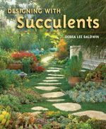 Designing with Succulents - Debra Lee Baldwin