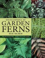 Encyclopedia of Garden Ferns - Sue Olsen