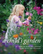 A Child's Garden : 60 Ideas to Make Any Garden Come Alive for Children - Molly Dannenmaier
