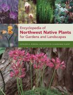 Encyclopedia of Northwest Native Plants for Gardens and Landscapes - Kathleen A. Robson