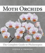 Moth Orchids : The Complete Guide to Phalaenopsi - Steven A. Frowine