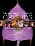 The New Encyclopedia of Orchids : 1500 Species in Cultivation - Isobyl La Croix