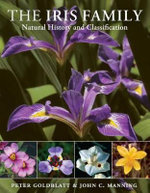 The Iris Family : Natural History and Classification - Peter Goldblatt