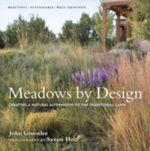 Meadows by Design : Creating a Natural Alternative to the Traditional Lawn - John Greenlee
