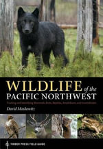 Wildlife of the Pacific Northwest : Tracking and Identifying Mammals, Birds, Reptiles, Amphibians, and Invertebrates - David Moskowitz
