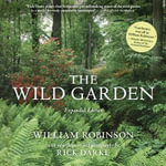 The Wild Garden : Expanded Edition - William Robinson