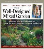 The Well-Designed Mixed Garden : Building Beds and Borders with Trees, Shrubs, Perennials, Annuals, and Bulbs - Tracy  DiSabato-Aust