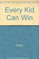 Every Kid Can Win : How to Win in Sport and Life Through Mental Traini... - Orlick