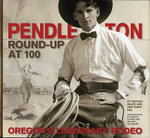 Pendleton Round-Up at 100 : Oregon's Legendary Rodeo - Michael Bales