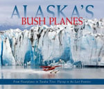 Alaska's Bush Planes : Lindbergh, His Competitors, and the Race to Cross ... - Ned Rozell