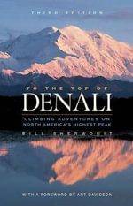 To the Top of Denali : Climbing Adventures on North America's Highest Peak - Bill Sherwonit