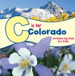C Is for Colorado : Written by Kids for Kids -  The Boys and Girls Club of Metro Denver