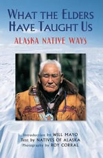 What the Elders Have Taught Us : Alaska Native Ways - Natives of Alaska