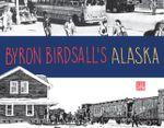 Byron Birdsall's Alaska - Byron Birdsall