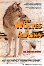 The Wolves of Alaska : A Fact-Based Saga - Jim Rearden