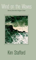 Wind on the Waves : Stories from the Oregon Coast - Kim R. Stafford