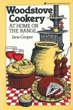 Woodstove Cookery : At Home on the Range - Jane Cooper
