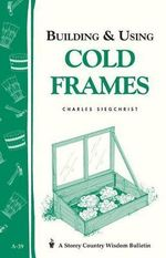 Building and Using Cold Frames - Charles Siegchrist