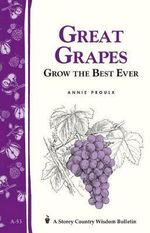 Great Grapes! : Grow the Best Ever - Annie Proulx