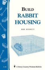 Rabbit Housing : Storey Country Wisdom Bulletin A-82 - Bob Bennett