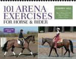 101 Arena Exercises : A Ringside Guide for Horse and Rider - Cherry Hill