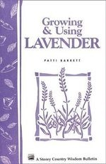 Growing and Using Lavender :  Storey's Country Wisdom Bulletin A-155 - Patti Barrett