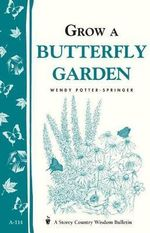 Grow a Butterfly Garden : Storey/Garden Way Publishing bulletin - Wendy Potter-Springer