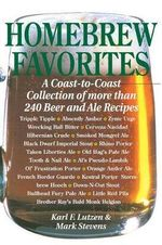 Homebrew Favorites : A Coast-to-coast Collection of Over 240 Beer and Ale Recipes - Karl F. Lutzen