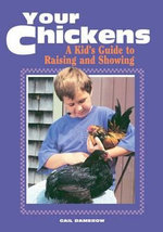 Your Chickens : A Kid's Guide to Raising and Showing - Gail Damerow