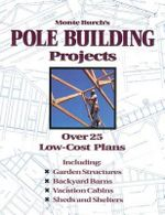 Monte Burch's Pole Building Projects : Over 25 Low-Cost Plans - Monte Burch