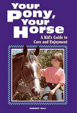 Your Pony, Your Horse : A Kid's Guide to Care and Enjoyment - Cherry Hill