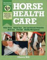 Horse Health Care : A Step-by-Step Photographic Guide to Mastering over 100 Horsekeeping Skills - Cherry Hill