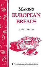 Making European Breads : Storey Country Wisdom Bulletin - Glenn Andrews