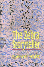 The Zebra Storyteller : Collected Stories - Spencer Holst