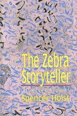 The Zebra Storyteller : Collected Stories - Spencer Holst