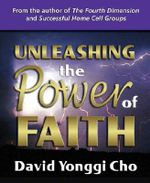 Unleashing the Power of Faith : A Guide to the Unexplored Depths Within - David Yonggi Cho