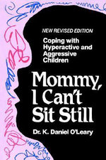 Mommy I Can't Sit Still : Learning to Live with Depression - K Daniel O'Leary
