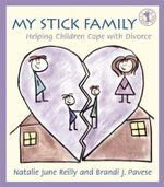 My Stick Family : Helping Children Cope with Divorce - Natalie June Reilly
