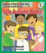 Stop Bullying Bobby! : Helping Children Cope with Teasing and Bullying - Dana Smith-Mansell