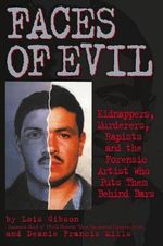 Faces of Evil : Kidnappers, Murderers, Rapists and the Forensic Artist Who Puts Them Behind Bars - Lois Gibson