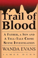 Trail of Blood : A Father, a Son and a Tell-Tale Crime Scene Investigation - Wanda Evans