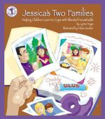 Jessica's Two Families : Helping Children Learn to Cope with Blended Households - Lynne Hugo